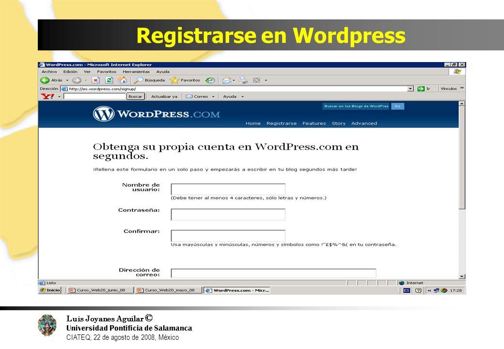 Luis Joyanes Aguilar © Universidad Pontificia de Salamanca CIATEQ, 22 de agosto de 2008, México Registrarse en Wordpress