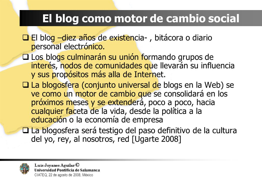 Luis Joyanes Aguilar © Universidad Pontificia de Salamanca CIATEQ, 22 de agosto de 2008, México Technorati vs Blogosfera