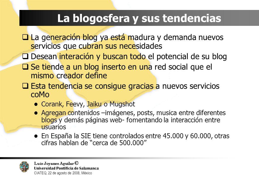 Luis Joyanes Aguilar © Universidad Pontificia de Salamanca CIATEQ, 22 de agosto de 2008, México La blogosfera y sus tendencias La generación blog ya e