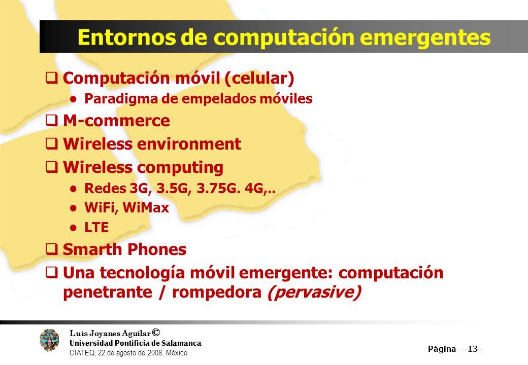 Luis Joyanes Aguilar © Universidad Pontificia de Salamanca CIATEQ, 22 de agosto de 2008, México Entornos de computación emergentes Computación móvil (