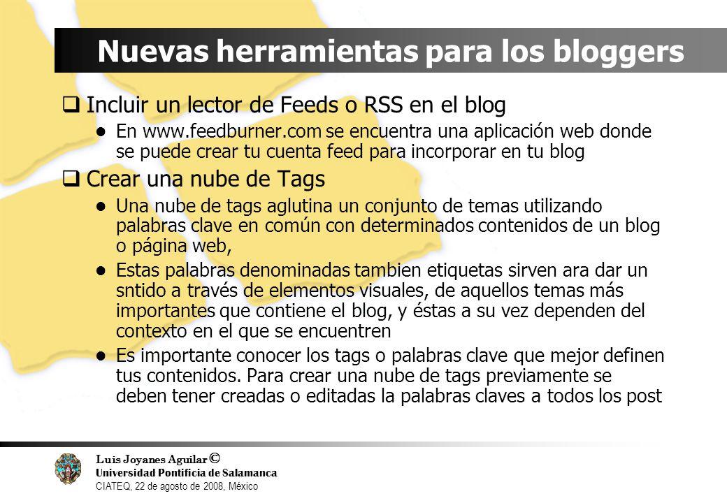 Luis Joyanes Aguilar © Universidad Pontificia de Salamanca CIATEQ, 22 de agosto de 2008, México Nuevas herramientas para los bloggers Incluir un lecto