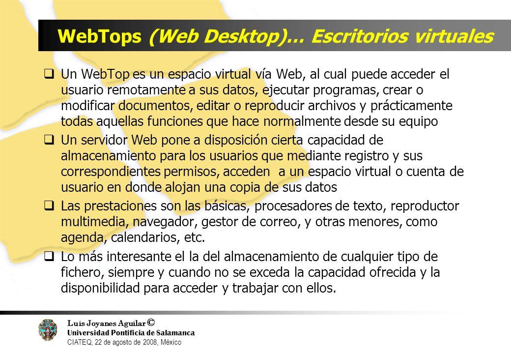 Luis Joyanes Aguilar © Universidad Pontificia de Salamanca CIATEQ, 22 de agosto de 2008, México WebTops (Web Desktop)… Escritorios virtuales Un WebTop