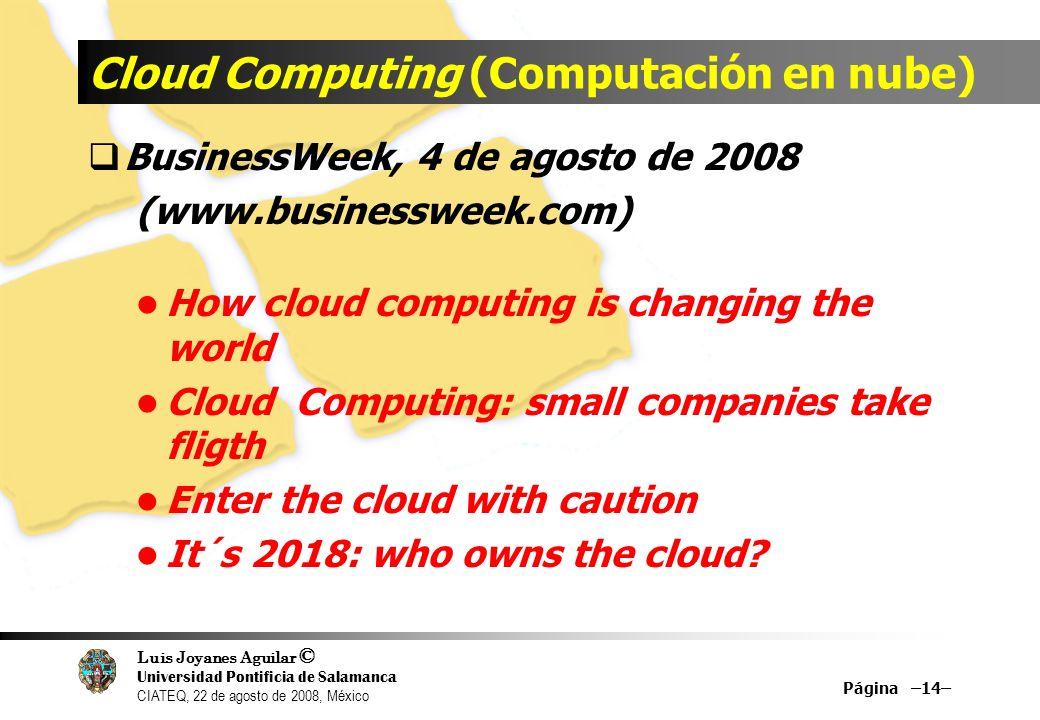Luis Joyanes Aguilar © Universidad Pontificia de Salamanca CIATEQ, 22 de agosto de 2008, México Cloud Computing (Computación en nube) BusinessWeek, 4