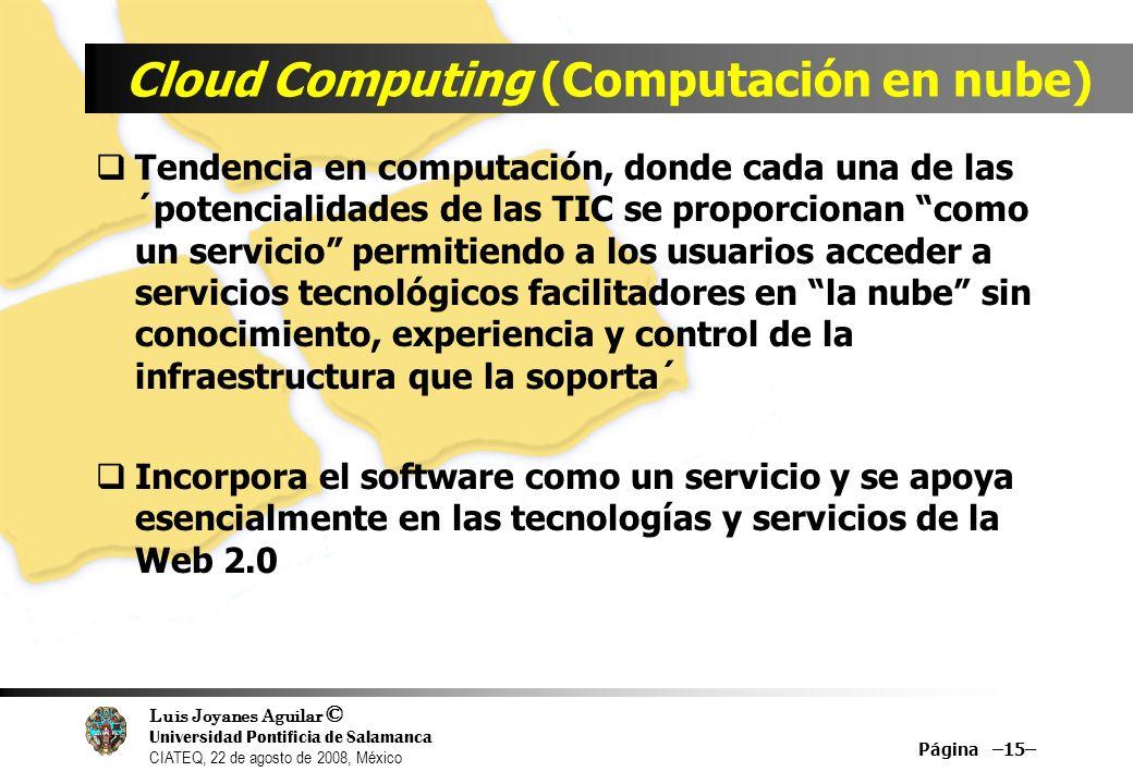 Luis Joyanes Aguilar © Universidad Pontificia de Salamanca CIATEQ, 22 de agosto de 2008, México Cloud Computing (Computación en nube) Tendencia en com