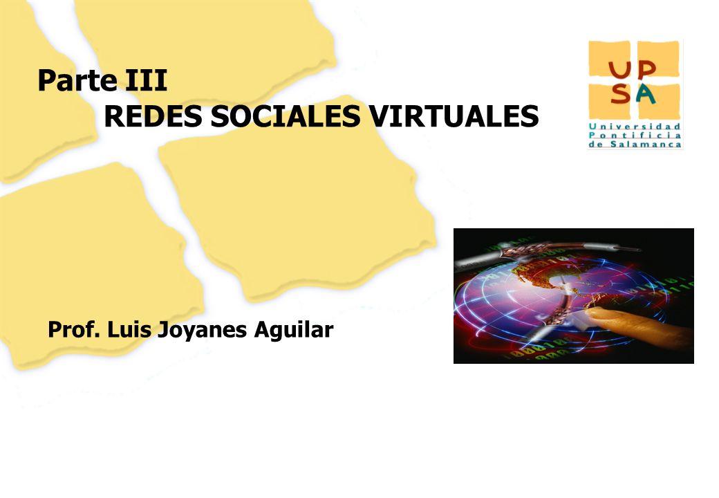 152 Parte III REDES SOCIALES VIRTUALES Prof. Luis Joyanes Aguilar