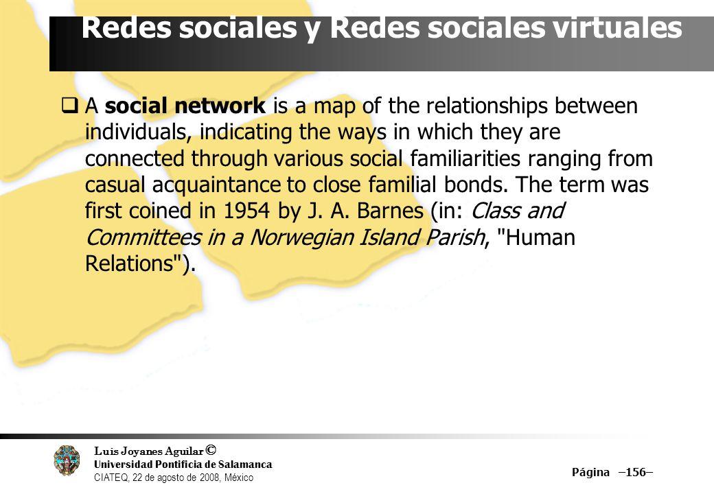 Luis Joyanes Aguilar © Universidad Pontificia de Salamanca CIATEQ, 22 de agosto de 2008, México Página –156– Redes sociales y Redes sociales virtuales