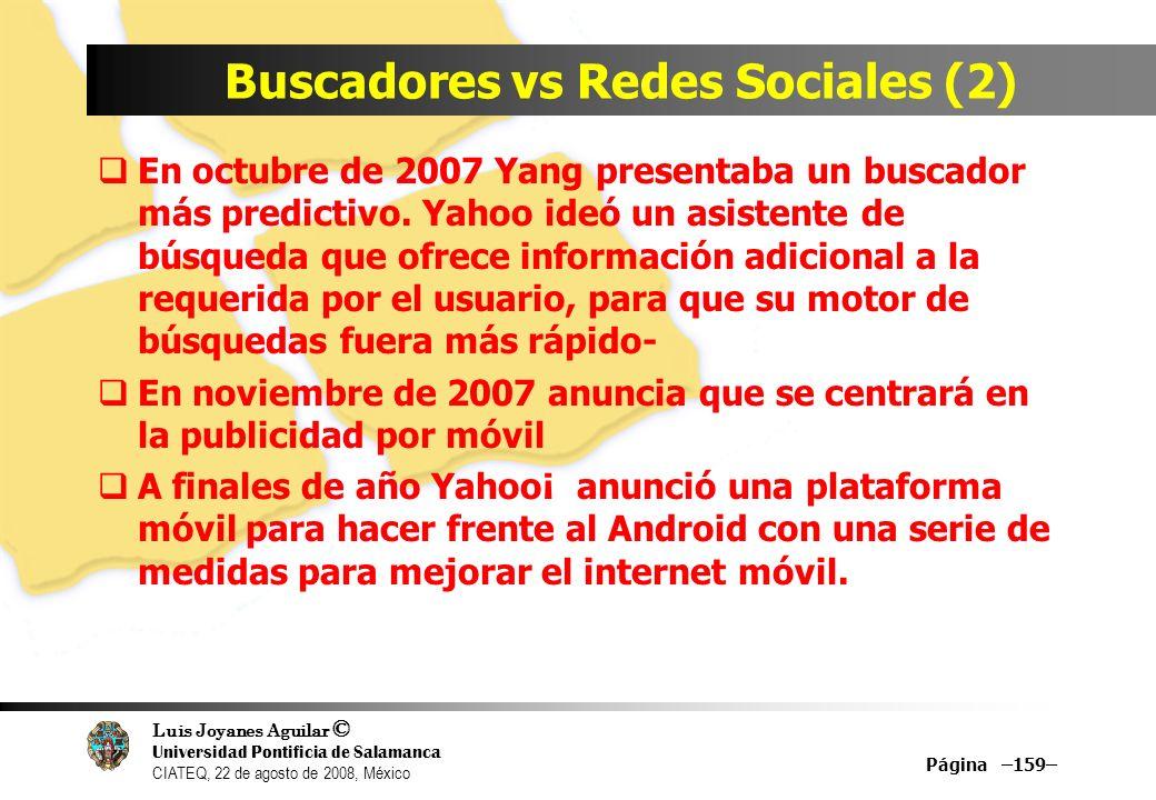 Luis Joyanes Aguilar © Universidad Pontificia de Salamanca CIATEQ, 22 de agosto de 2008, México Buscadores vs Redes Sociales (2) En octubre de 2007 Ya