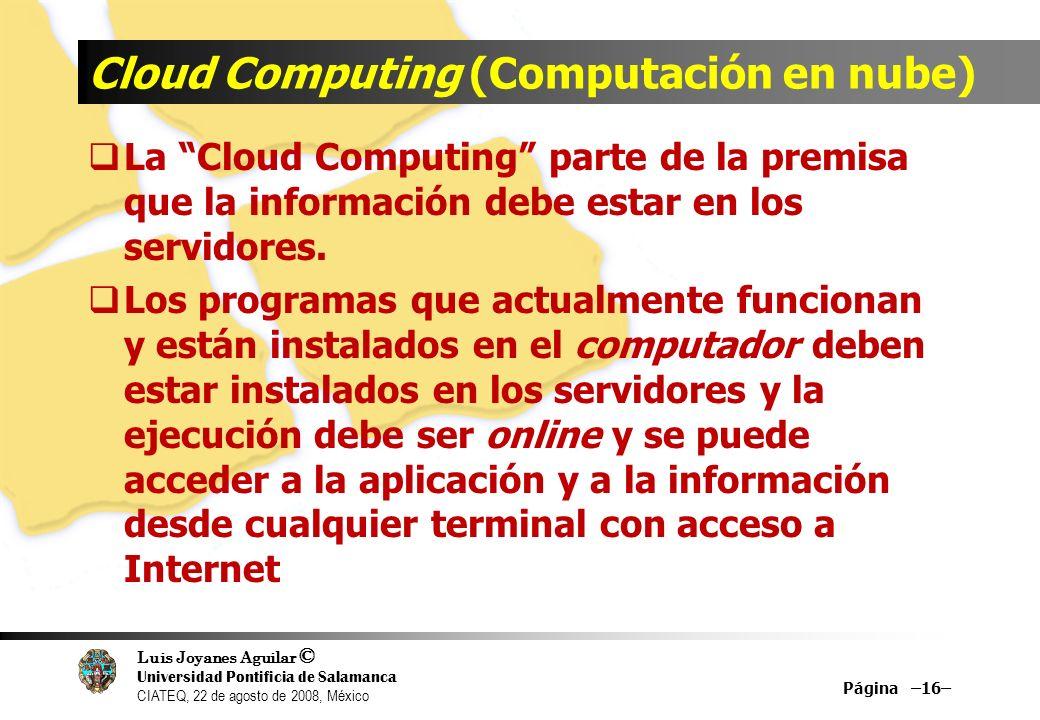 Luis Joyanes Aguilar © Universidad Pontificia de Salamanca CIATEQ, 22 de agosto de 2008, México Cloud Computing (Computación en nube) La Cloud Computi
