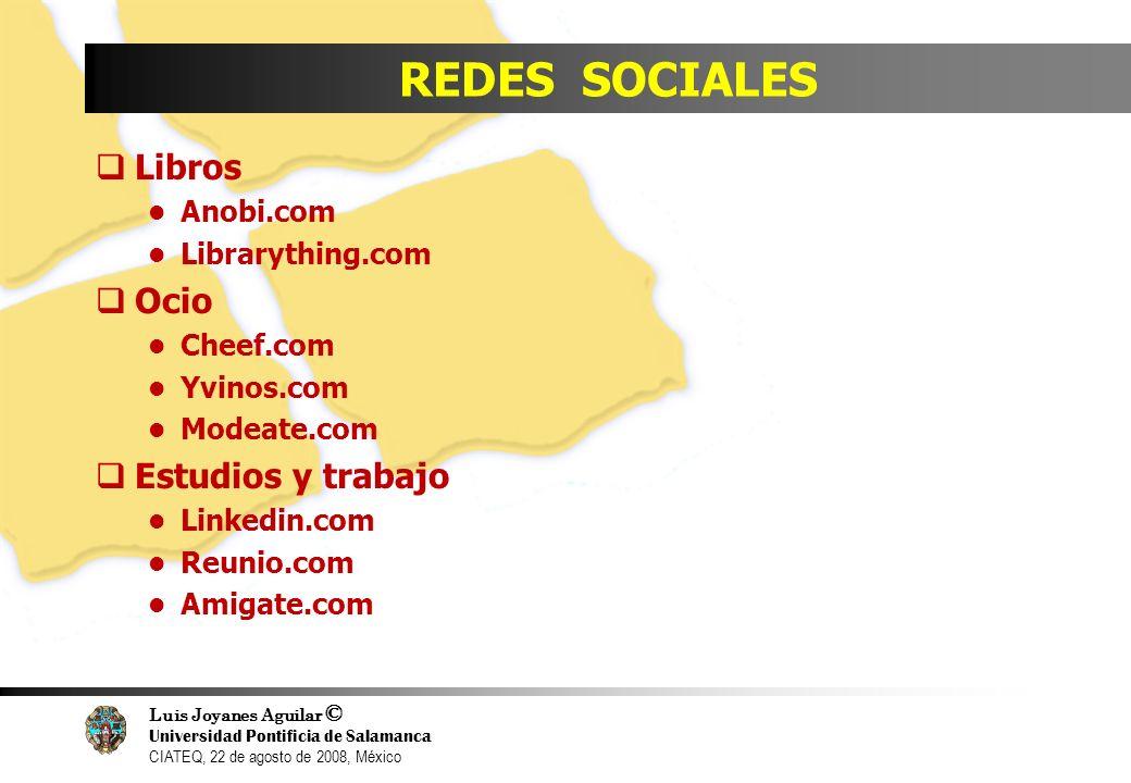 Luis Joyanes Aguilar © Universidad Pontificia de Salamanca CIATEQ, 22 de agosto de 2008, México REDES SOCIALES Libros Anobi.com Librarything.com Ocio