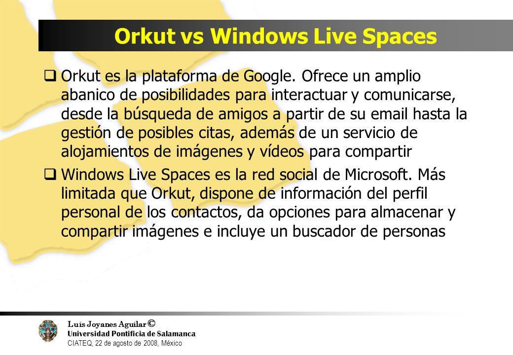 Luis Joyanes Aguilar © Universidad Pontificia de Salamanca CIATEQ, 22 de agosto de 2008, México Orkut vs Windows Live Spaces Orkut es la plataforma de