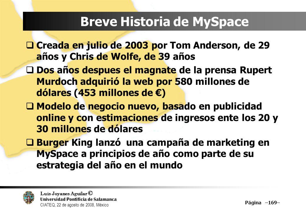 Luis Joyanes Aguilar © Universidad Pontificia de Salamanca CIATEQ, 22 de agosto de 2008, México Página –169– Breve Historia de MySpace Creada en julio