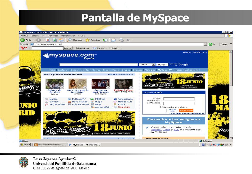 Luis Joyanes Aguilar © Universidad Pontificia de Salamanca CIATEQ, 22 de agosto de 2008, México Pantalla de MySpace