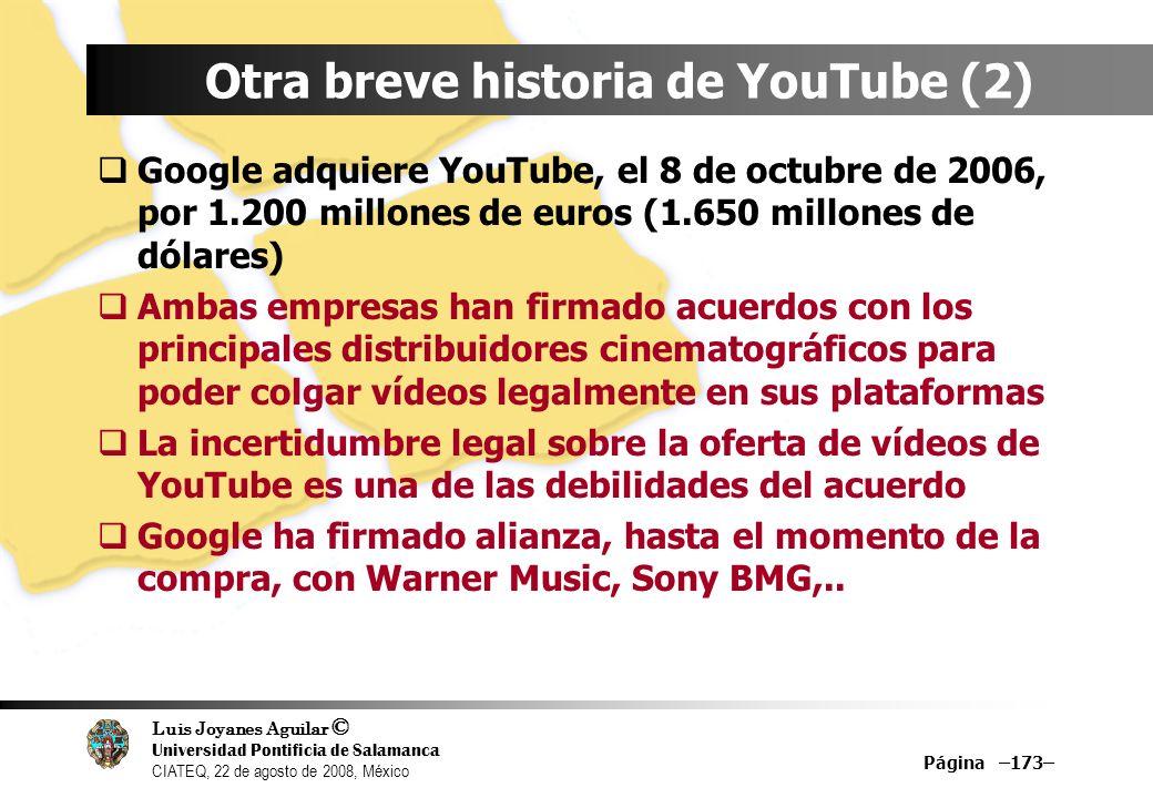 Luis Joyanes Aguilar © Universidad Pontificia de Salamanca CIATEQ, 22 de agosto de 2008, México Página –173– Otra breve historia de YouTube (2) Google