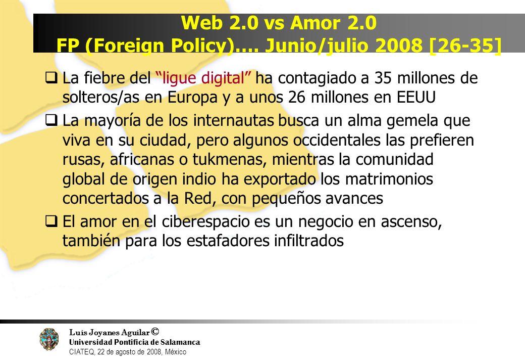 Luis Joyanes Aguilar © Universidad Pontificia de Salamanca CIATEQ, 22 de agosto de 2008, México Web 2.0 vs Amor 2.0 FP (Foreign Policy)…. Junio/julio