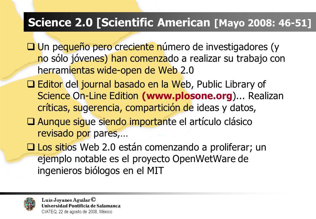 Luis Joyanes Aguilar © Universidad Pontificia de Salamanca CIATEQ, 22 de agosto de 2008, México Science 2.0 [Scientific American [Mayo 2008: 46-51] Un