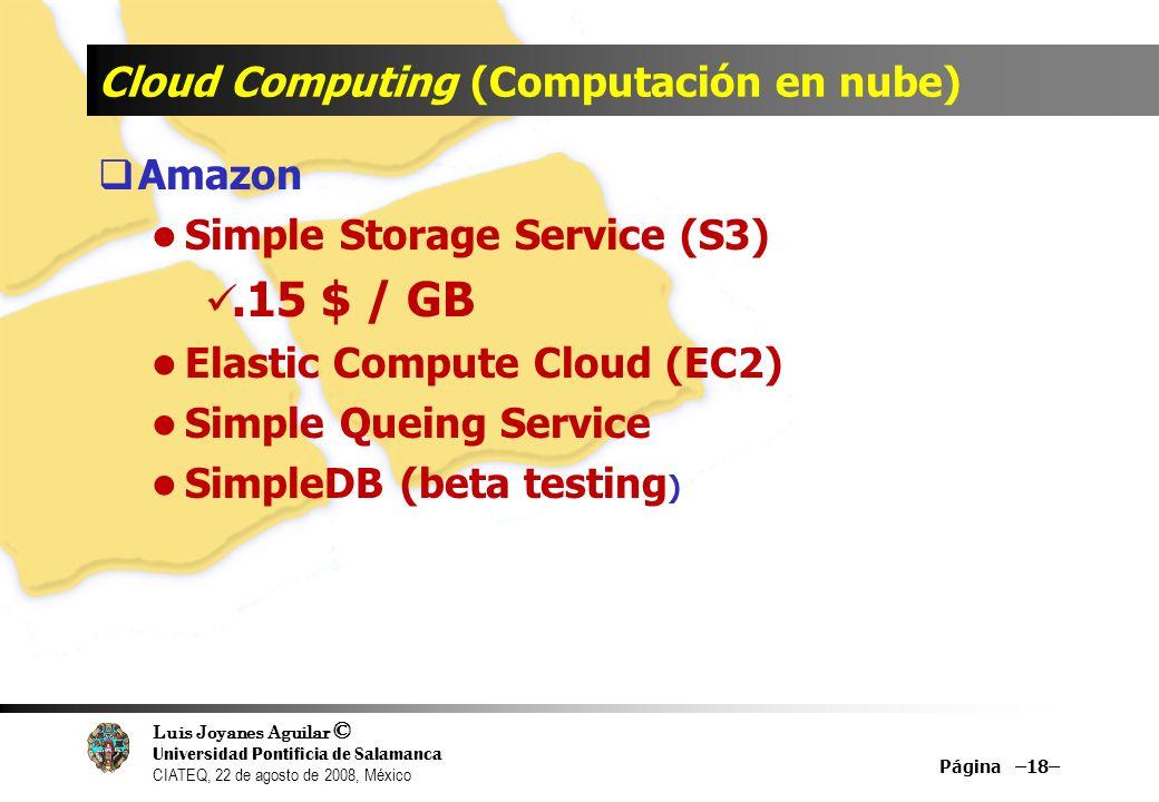 Luis Joyanes Aguilar © Universidad Pontificia de Salamanca CIATEQ, 22 de agosto de 2008, México Cloud Computing (Computación en nube) Amazon Simple St