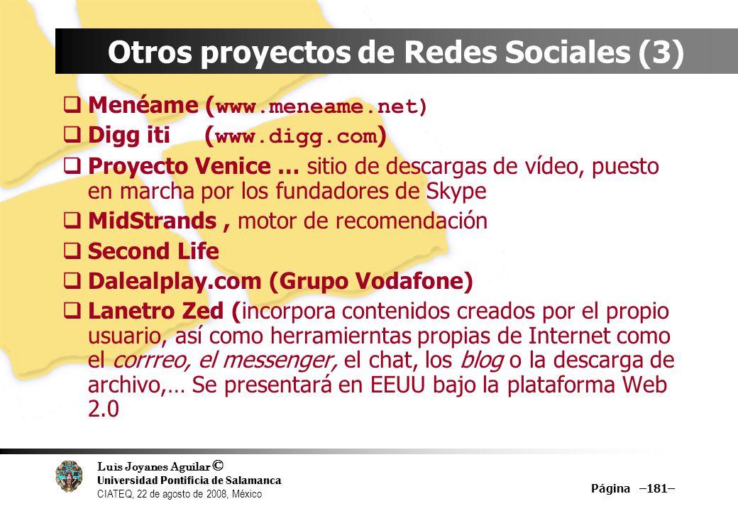 Luis Joyanes Aguilar © Universidad Pontificia de Salamanca CIATEQ, 22 de agosto de 2008, México Página –181– Otros proyectos de Redes Sociales (3) Men
