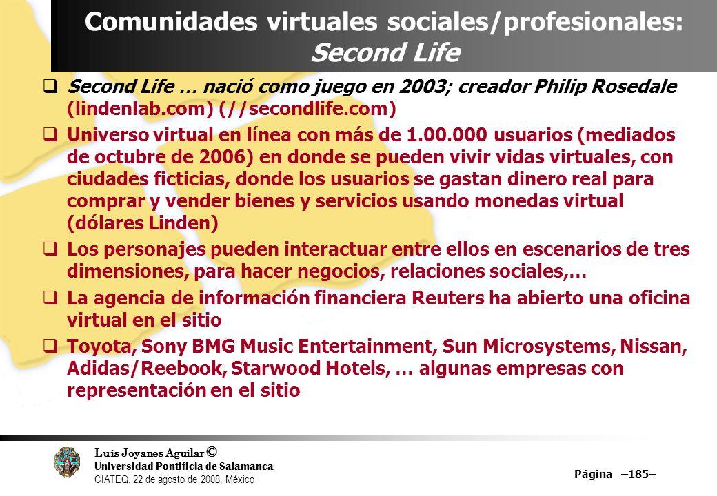 Luis Joyanes Aguilar © Universidad Pontificia de Salamanca CIATEQ, 22 de agosto de 2008, México Página –185– Comunidades virtuales sociales/profesiona