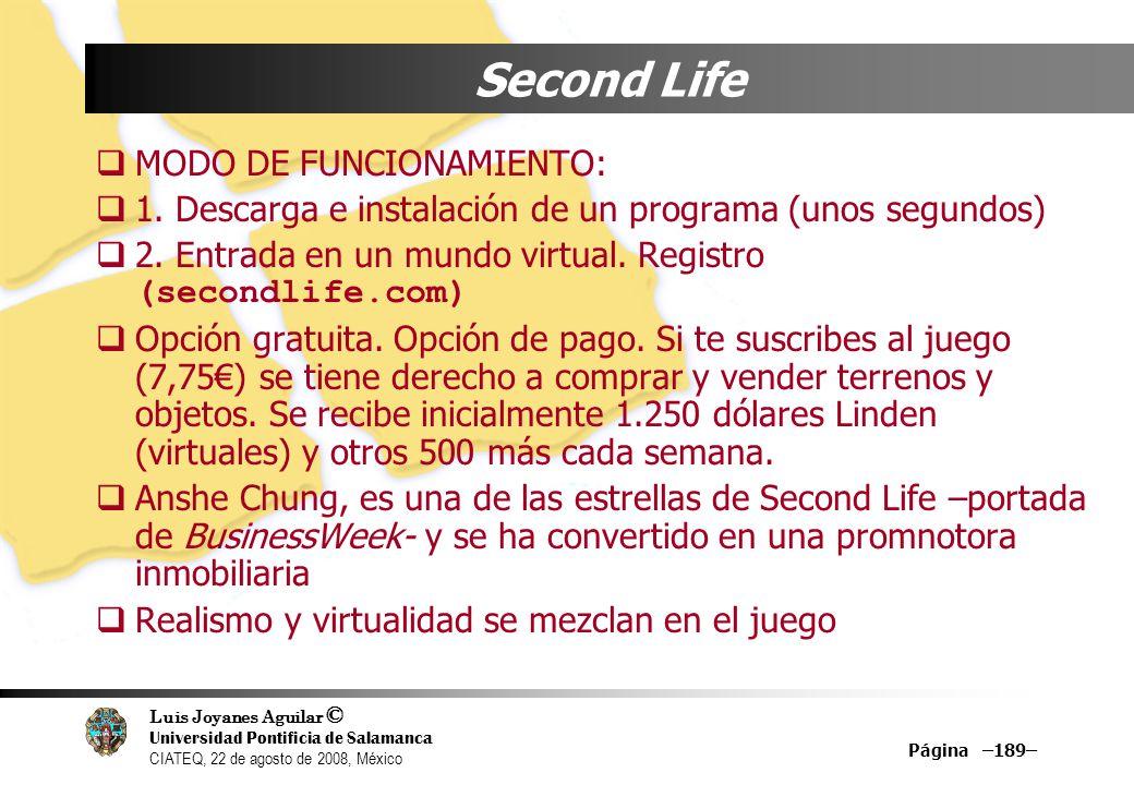 Luis Joyanes Aguilar © Universidad Pontificia de Salamanca CIATEQ, 22 de agosto de 2008, México Página –189– Second Life MODO DE FUNCIONAMIENTO: 1. De