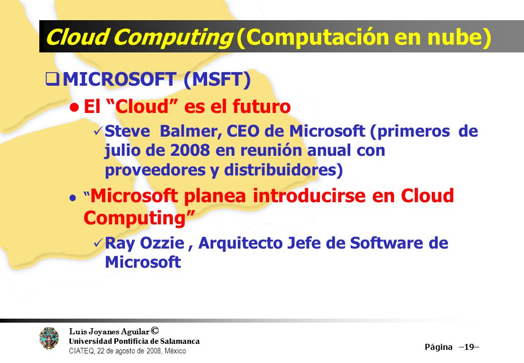 Luis Joyanes Aguilar © Universidad Pontificia de Salamanca CIATEQ, 22 de agosto de 2008, México Cloud Computing (Computación en nube) MICROSOFT (MSFT)