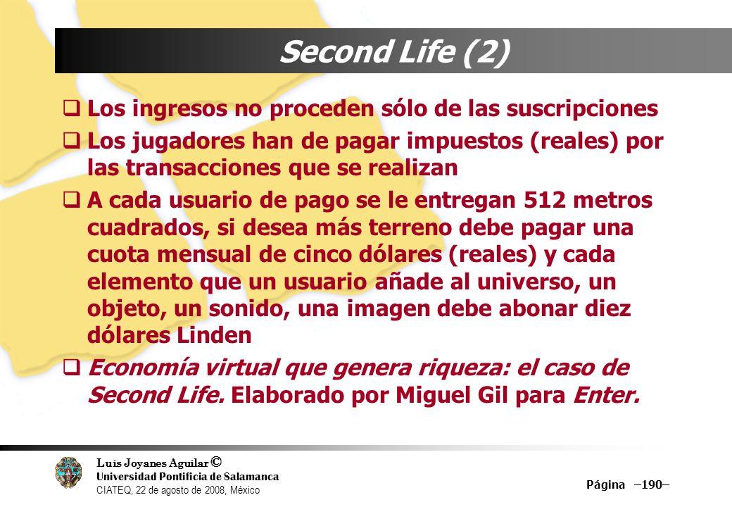 Luis Joyanes Aguilar © Universidad Pontificia de Salamanca CIATEQ, 22 de agosto de 2008, México Página –190– Second Life (2) Los ingresos no proceden