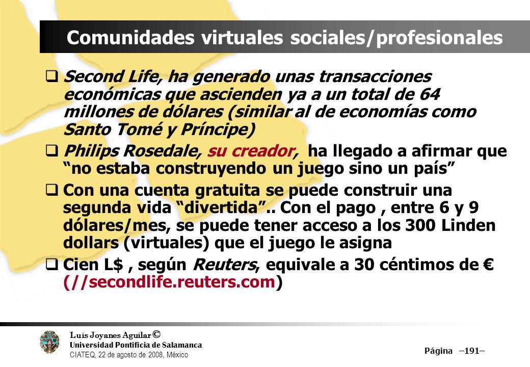 Luis Joyanes Aguilar © Universidad Pontificia de Salamanca CIATEQ, 22 de agosto de 2008, México Página –191– Comunidades virtuales sociales/profesiona