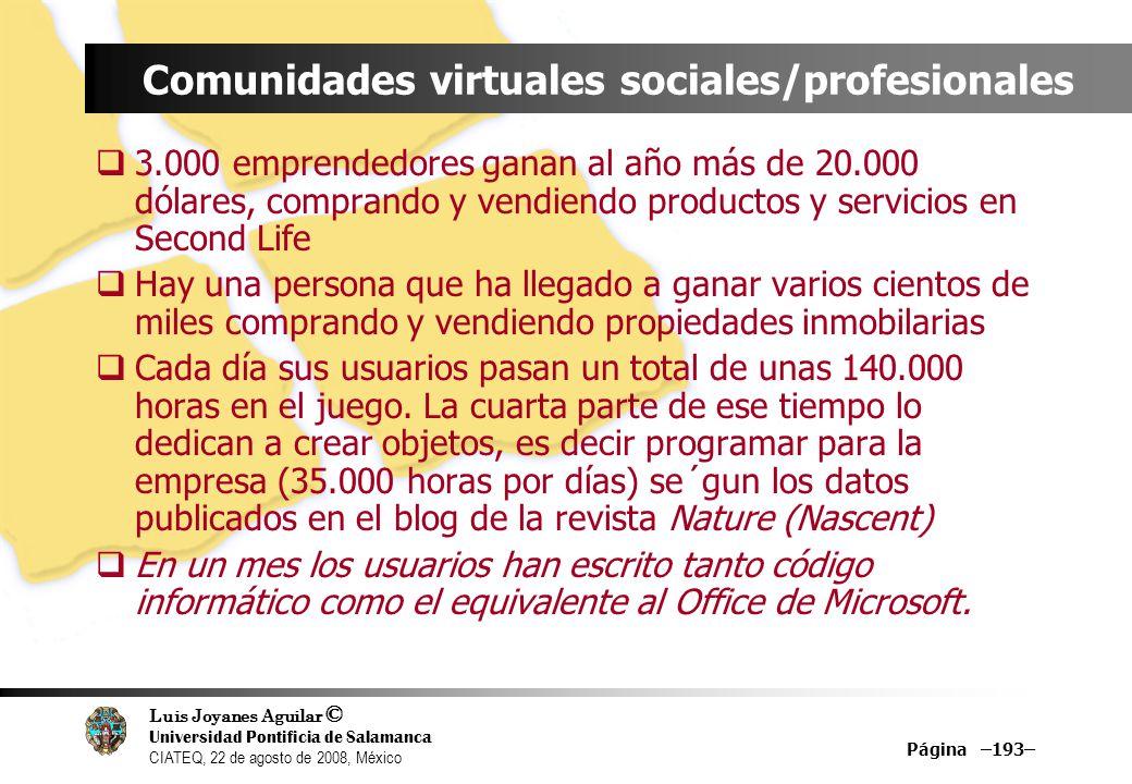 Luis Joyanes Aguilar © Universidad Pontificia de Salamanca CIATEQ, 22 de agosto de 2008, México Página –193– Comunidades virtuales sociales/profesiona