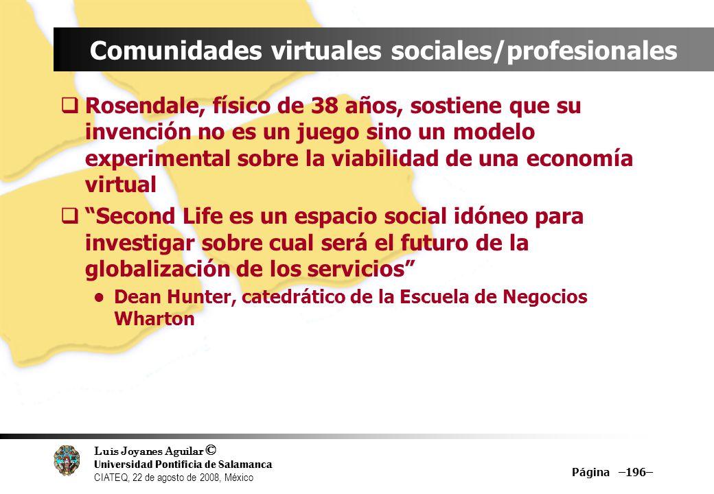 Luis Joyanes Aguilar © Universidad Pontificia de Salamanca CIATEQ, 22 de agosto de 2008, México Página –196– Comunidades virtuales sociales/profesiona