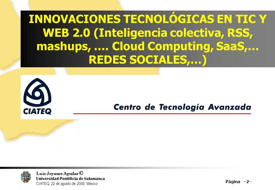 Luis Joyanes Aguilar © Universidad Pontificia de Salamanca CIATEQ, 22 de agosto de 2008, México INNOVACIONES TECNOLÓGICAS EN TIC Y WEB 2.0 (Inteligenc