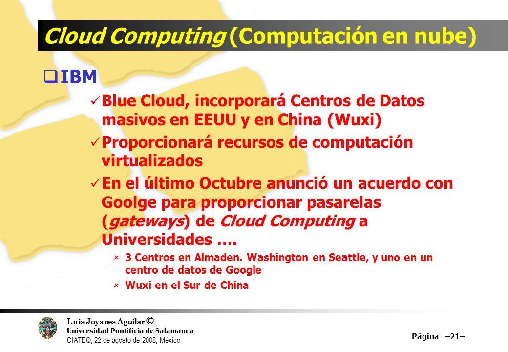 Luis Joyanes Aguilar © Universidad Pontificia de Salamanca CIATEQ, 22 de agosto de 2008, México Cloud Computing (Computación en nube) IBM Blue Cloud,