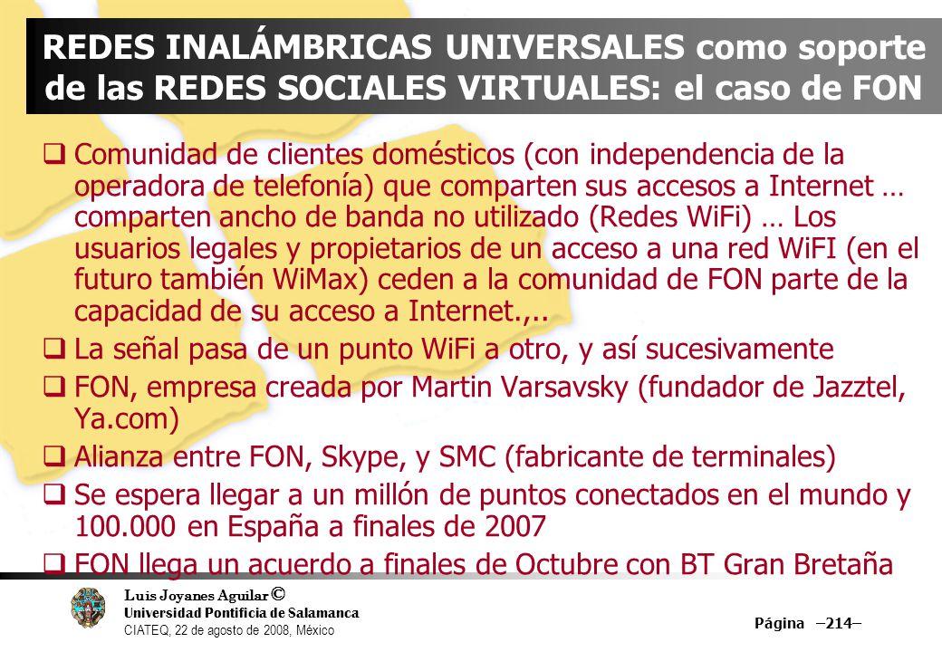 Luis Joyanes Aguilar © Universidad Pontificia de Salamanca CIATEQ, 22 de agosto de 2008, México Página –214– REDES INALÁMBRICAS UNIVERSALES como sopor