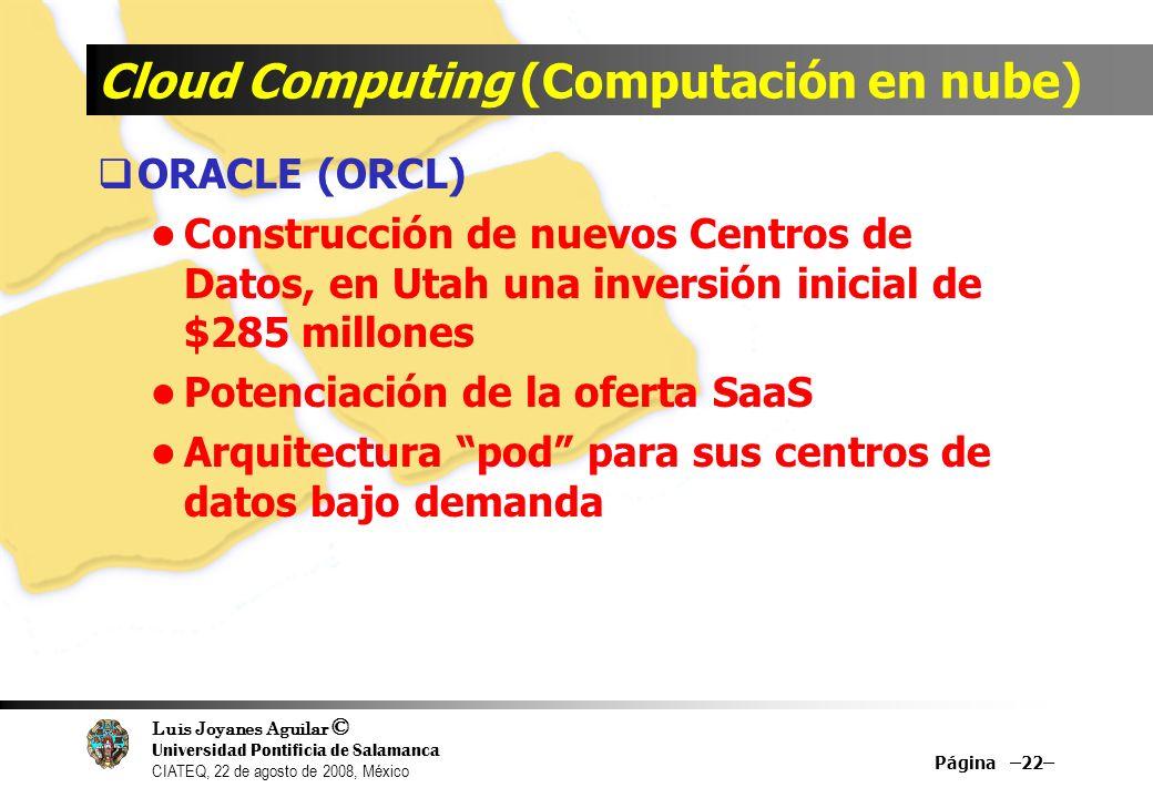 Luis Joyanes Aguilar © Universidad Pontificia de Salamanca CIATEQ, 22 de agosto de 2008, México Cloud Computing (Computación en nube) ORACLE (ORCL) Co
