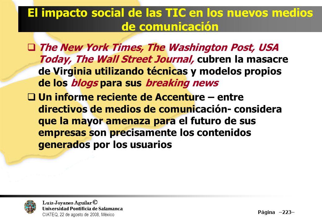 Luis Joyanes Aguilar © Universidad Pontificia de Salamanca CIATEQ, 22 de agosto de 2008, México Página –223– El impacto social de las TIC en los nuevo