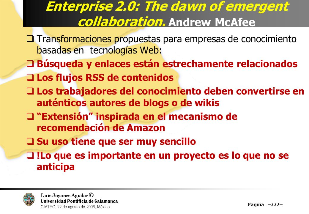 Luis Joyanes Aguilar © Universidad Pontificia de Salamanca CIATEQ, 22 de agosto de 2008, México Enterprise 2.0: The dawn of emergent collaboration. An