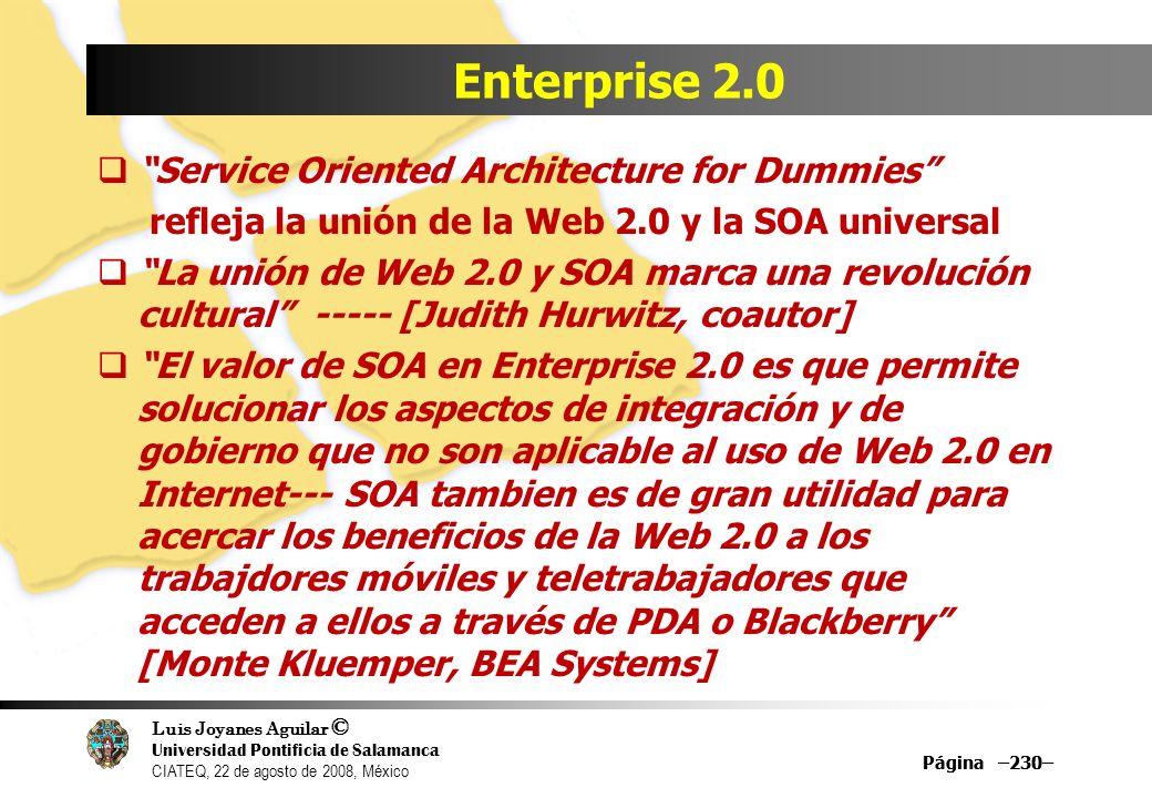 Luis Joyanes Aguilar © Universidad Pontificia de Salamanca CIATEQ, 22 de agosto de 2008, México Página –230– Enterprise 2.0 Service Oriented Architect