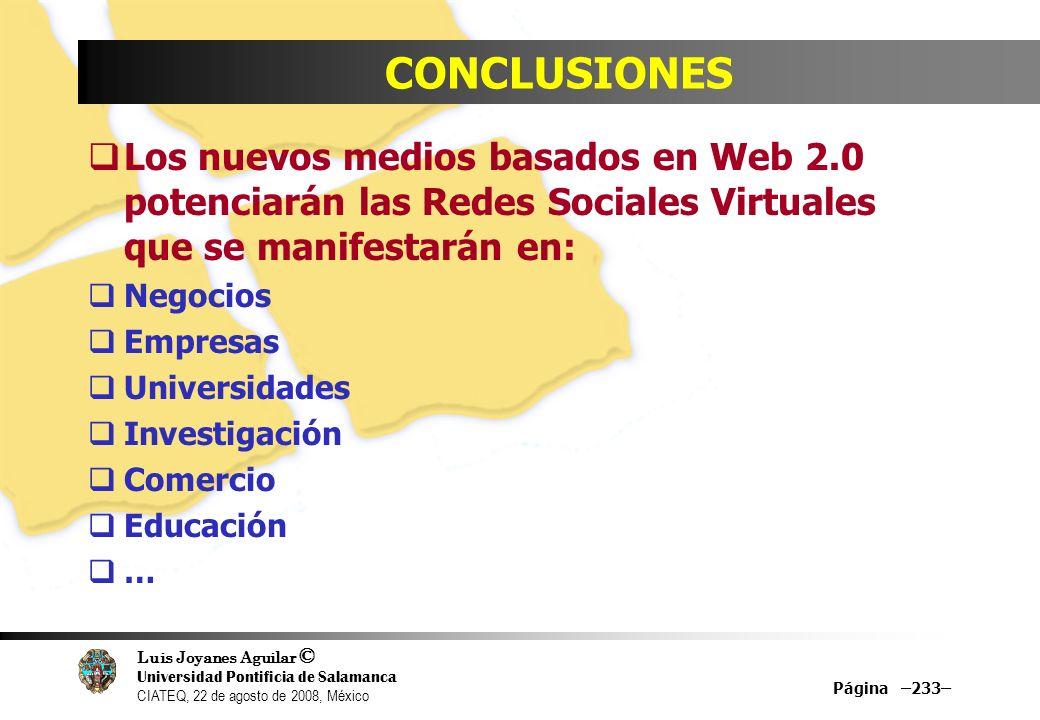Luis Joyanes Aguilar © Universidad Pontificia de Salamanca CIATEQ, 22 de agosto de 2008, México Página –233– CONCLUSIONES Los nuevos medios basados en