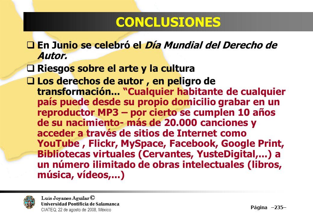 Luis Joyanes Aguilar © Universidad Pontificia de Salamanca CIATEQ, 22 de agosto de 2008, México Página –235– CONCLUSIONES En Junio se celebró el Día M