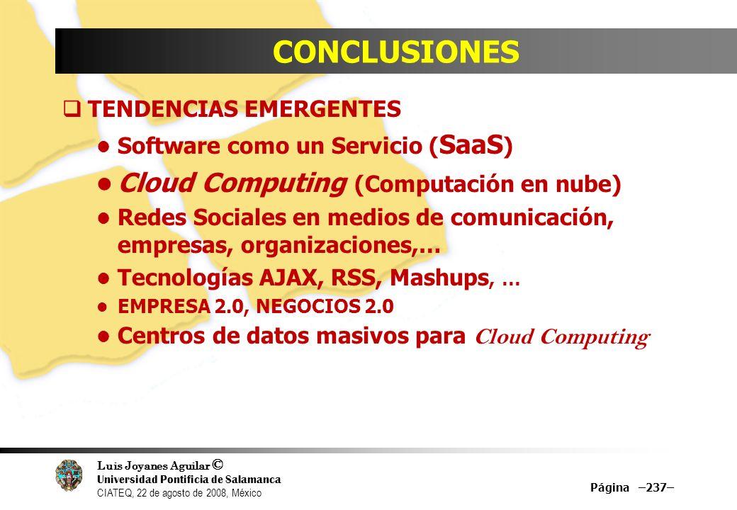 Luis Joyanes Aguilar © Universidad Pontificia de Salamanca CIATEQ, 22 de agosto de 2008, México CONCLUSIONES TENDENCIAS EMERGENTES Software como un Se