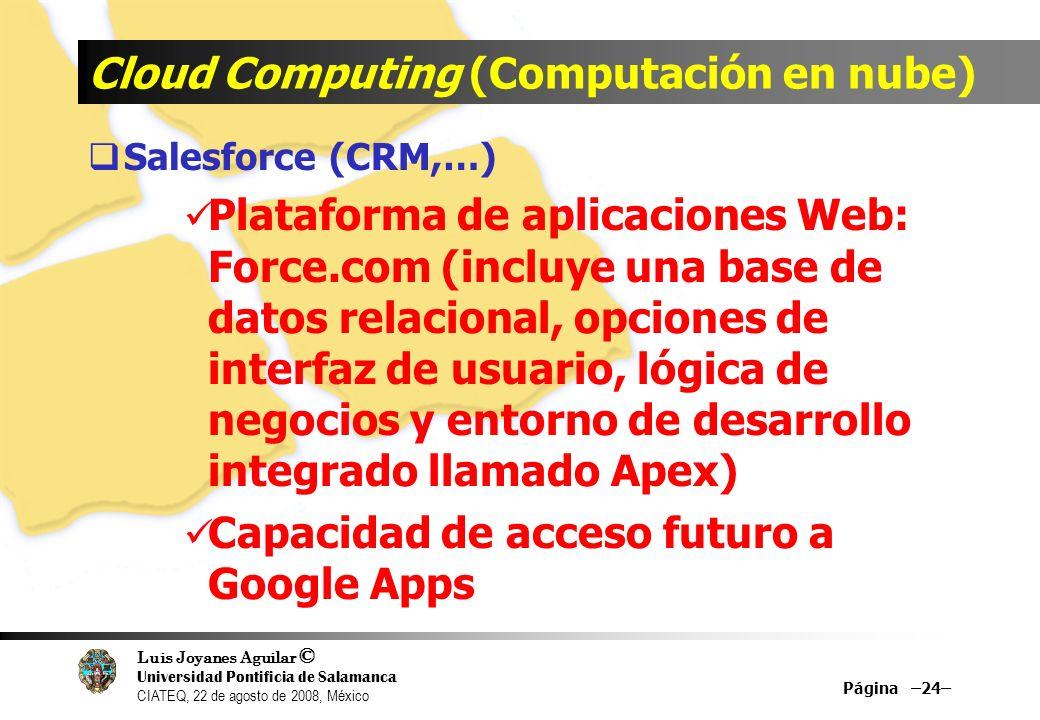 Luis Joyanes Aguilar © Universidad Pontificia de Salamanca CIATEQ, 22 de agosto de 2008, México Cloud Computing (Computación en nube) Salesforce (CRM,