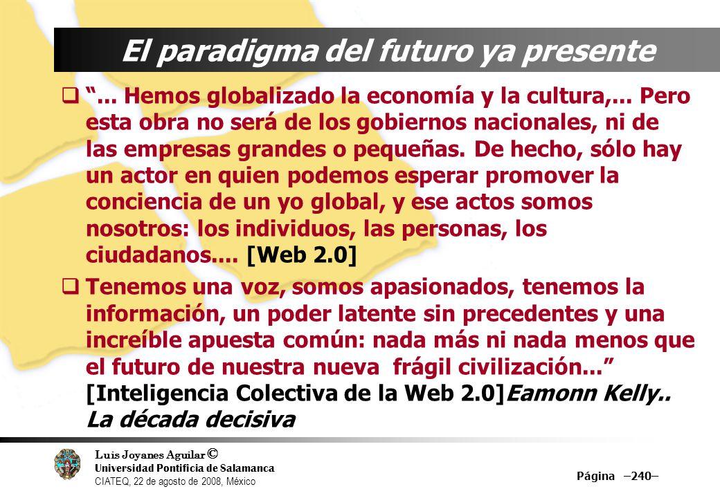 Luis Joyanes Aguilar © Universidad Pontificia de Salamanca CIATEQ, 22 de agosto de 2008, México Página –240– El paradigma del futuro ya presente... He