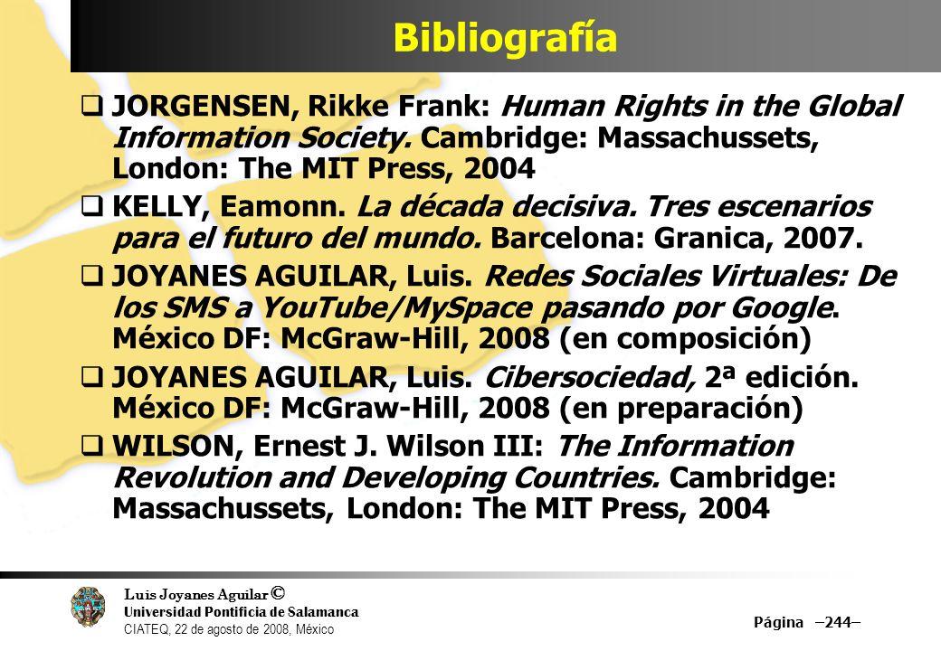 Luis Joyanes Aguilar © Universidad Pontificia de Salamanca CIATEQ, 22 de agosto de 2008, México Página –244– Bibliografía JORGENSEN, Rikke Frank: Huma