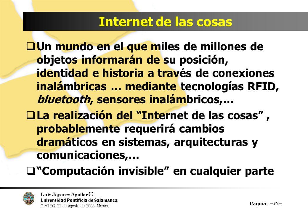 Luis Joyanes Aguilar © Universidad Pontificia de Salamanca CIATEQ, 22 de agosto de 2008, México Internet de las cosas Un mundo en el que miles de mill