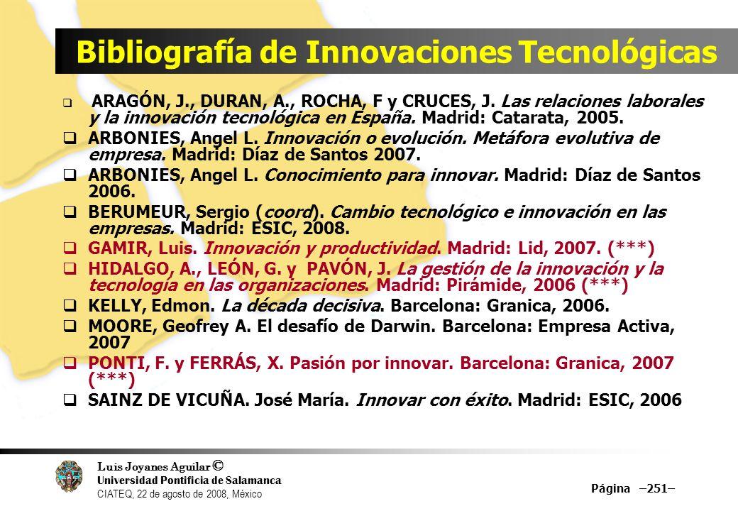 Luis Joyanes Aguilar © Universidad Pontificia de Salamanca CIATEQ, 22 de agosto de 2008, México Página –251– Bibliografía de Innovaciones Tecnológicas