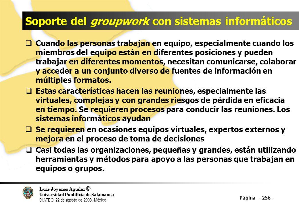 Luis Joyanes Aguilar © Universidad Pontificia de Salamanca CIATEQ, 22 de agosto de 2008, México Soporte del groupwork con sistemas informáticos Cuando