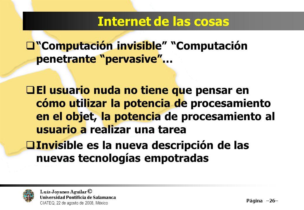 Luis Joyanes Aguilar © Universidad Pontificia de Salamanca CIATEQ, 22 de agosto de 2008, México Internet de las cosas Computación invisible Computació