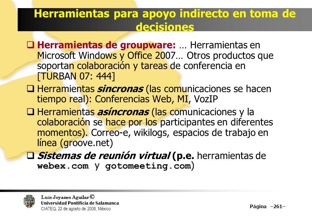 Luis Joyanes Aguilar © Universidad Pontificia de Salamanca CIATEQ, 22 de agosto de 2008, México Herramientas para apoyo indirecto en toma de decisione