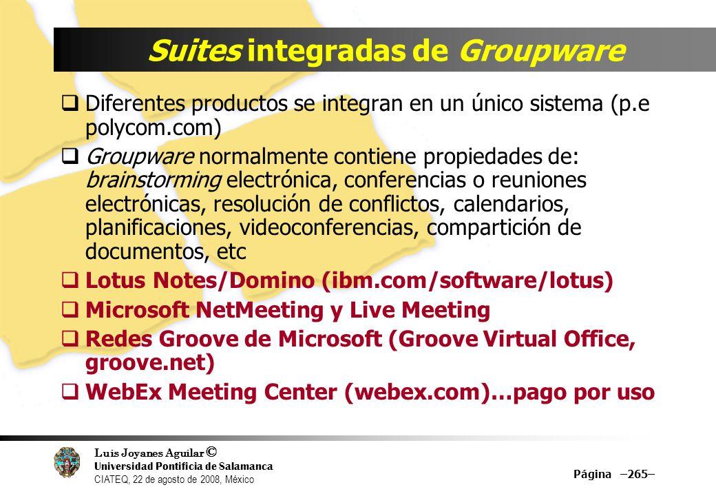 Luis Joyanes Aguilar © Universidad Pontificia de Salamanca CIATEQ, 22 de agosto de 2008, México Suites integradas de Groupware Diferentes productos se