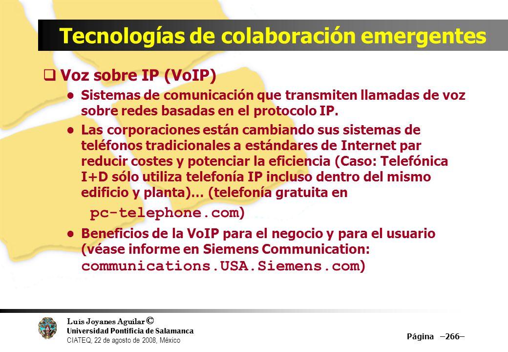 Luis Joyanes Aguilar © Universidad Pontificia de Salamanca CIATEQ, 22 de agosto de 2008, México Tecnologías de colaboración emergentes Voz sobre IP (V