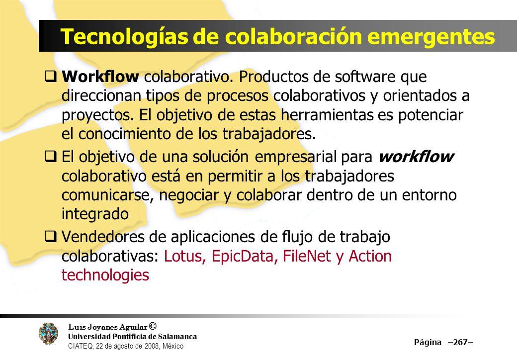 Luis Joyanes Aguilar © Universidad Pontificia de Salamanca CIATEQ, 22 de agosto de 2008, México Tecnologías de colaboración emergentes Workflow colabo