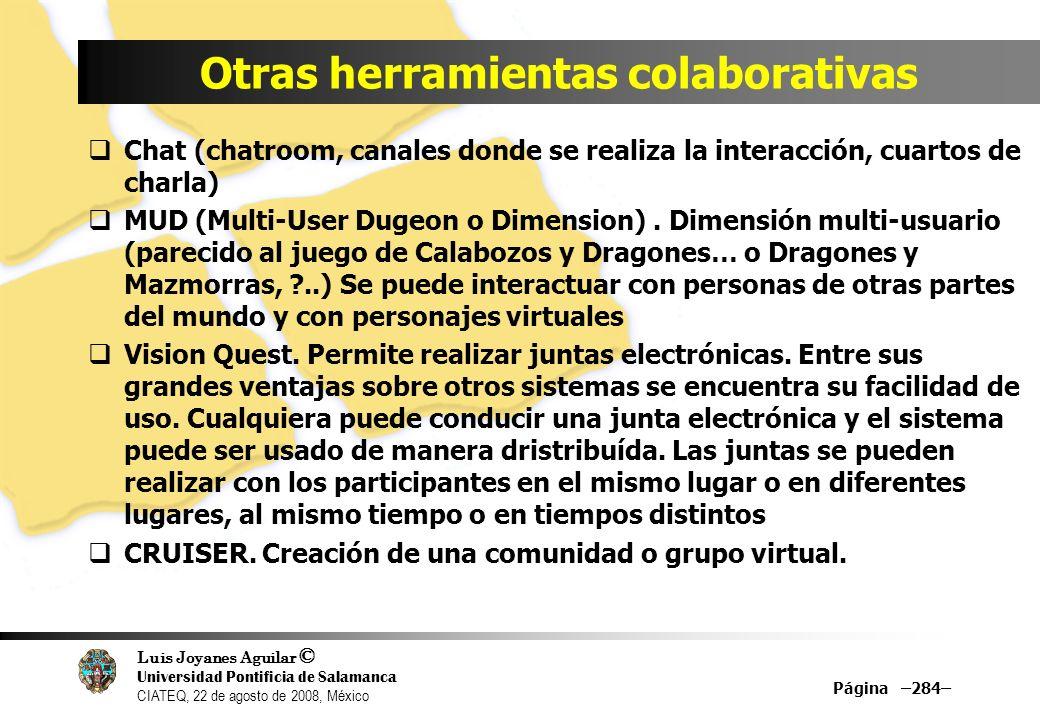 Luis Joyanes Aguilar © Universidad Pontificia de Salamanca CIATEQ, 22 de agosto de 2008, México Otras herramientas colaborativas Chat (chatroom, canal